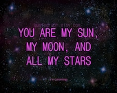 You Are My Sun My Moon and All My Stars - Photo Print - Wall Art Inspirational Quote Space Galaxy Universe Constellations Pink Purple