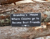 Grandma's House where cousins go to become best friends wood sign Grammy,Grammie,Nana,Mimi,Meme,etc
