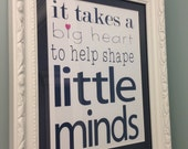 it takes a big heart to help shape little minds teacher paper art frameable