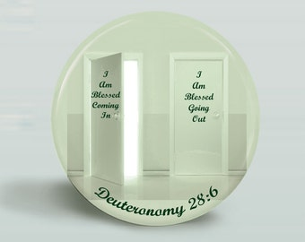 Blessed Coming In, Blessed Going Out, Deuteronomy 28 verse 6, KEYCHAIN, MAGNET, PINBACK 2.25 Inch Round
