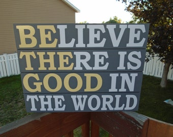 BE THE GOOD, Believe there is Good in the World, wood sign, home decor, slat sign, kindness