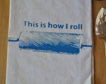 This is how I roll 100% Cotton kitchen flour sack tea towel