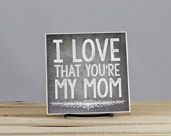 I LOVE that you're my MOM - Decorative 4x4 tile