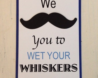 We {mustache} you to wet your whiskers sign, Little Man Theme, Mustache Theme, Stache Bash, Mustache Party Decorations