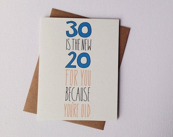 Funny Birthday Card. 30 Is The New 20...For You Because You're Old!