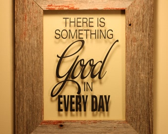 There is Something Good in Every Day Vinyl Barn Wood Floating Frame