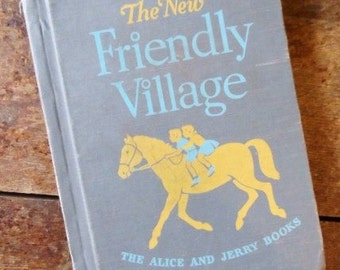 1955 The New Friendly Village The Alice and Jerry Books- 2nd Year Reader- Hard Cover- Color- Black & White Illustrations- Mabel O'Donnell