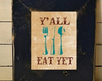 Kitchen Art, Y'All Eat Yet Southern Quote, Wall Art, Housewares, Western Print, Country Kitchen, Rustic Home Decor