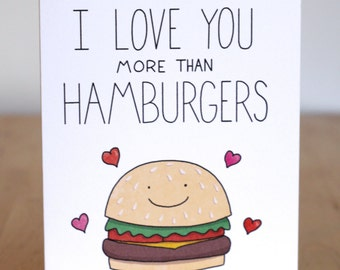 I Love You More Than Hamburgers / Cheeseburgers. Blank. Funny. Cute. Illustration and Lettering. 100% Percent Recycled Paper.