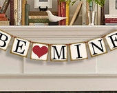 Wedding Decoration -  BE MINE BANNER - Sign - Garland - Photo Booth Props