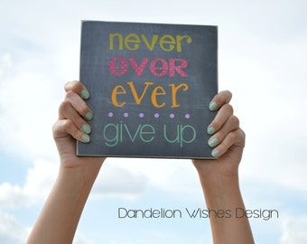 Inspirational Gift, Motivational Gift of Encouragement  {Never Ever Ever Give Up}  Wooden Sign, Gift For Friend, Promotion Gift For Her, 8x8
