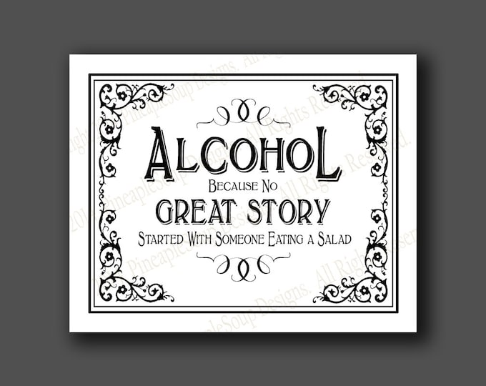 Printable Alcohol because no Great Story started with a salad Bar Sign - instant download file - DIY - Black Tie Collection