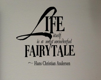 Life itself is a most wonderful fairy tale   Wall Decal