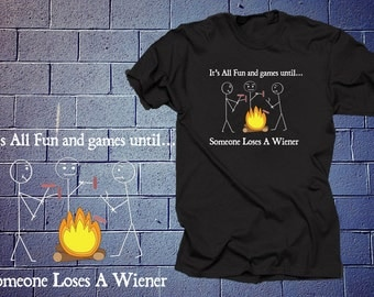 It's All Fun And Games Until Someone Loses A Wiener Funny T Shirt Funny Slogan Shirt