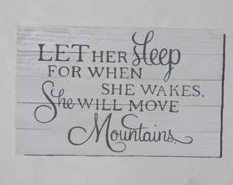 Let her sleep...for when she wakes, she will move mountains. Hand painted wooden sign- White & Grey.  Perfect for the nursery!
