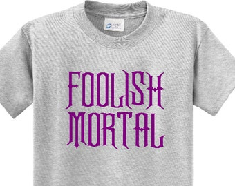 FOOLISH MORTAL T shirt   Perfect for your next visit to Disney's Haunted Mansion
