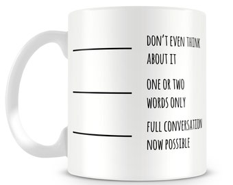 Funny mug. Fill to line. Don't even think about it, one or two words, full conversation possible mug design.