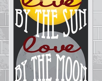 Live By The Sun, Love By The Moon | 8 x 10 Wall Print | Digital Art File
