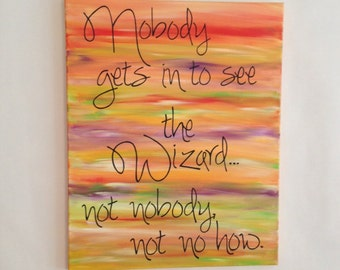 Nobody gets in to see the wizard. Wizard of Oz. Movie quote. Word art. Wall decor. Hand painted canvas wall art. 16x20