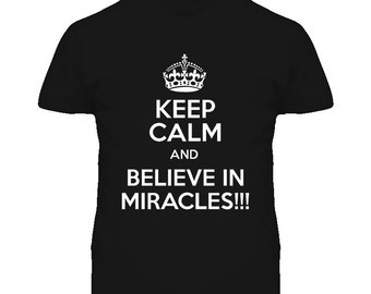 Keep Calm And Believe In Miracles T Shirt