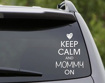 Vinyl Car Decal- Keep Calm and Mommy on [Heart Version]