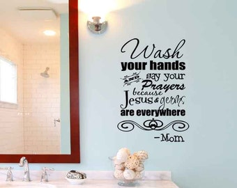 Wash Your Hands And Say Your Prayers Because Jesus And Germs Are Everywhere  Mom Bathroom Vinyl