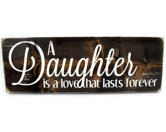 Rustic Wood Wall Art Sign with Saying - A Daughter is a Love that Lasts Forever (#1146)