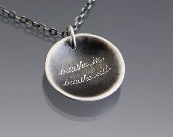Breathe In, Breathe Out Necklace- Inspirational Etched Silver Pendant