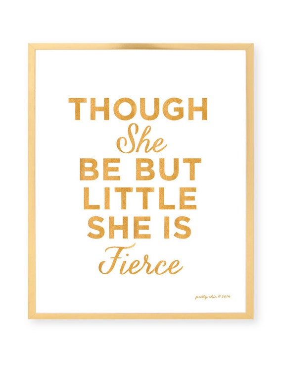 Though She Be But Little She Is Fierce - Girls Room - Gold Art - Fierce - Girls Nursery Art Print