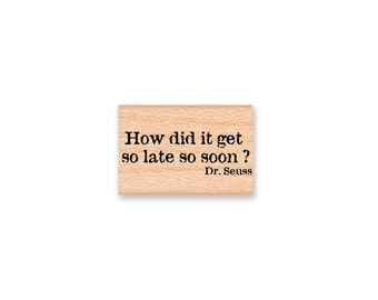 Dr. Seuss Quote-  How did it get so late so soon-wood mounted rubber stamp(33-16)