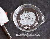 You've Been Poisoned Engraved Engraved Pie Plate. Basic or Deep Dish Pie