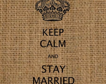 KEEP CALM and Stay Married INSTANT Download for Image Transfer for Printable Art No. 301