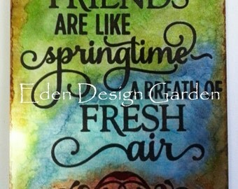 Friends are like springtime A Breath of FRESH air etched metal sign