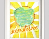 Wherever you go, no matter what the weather, always bring your own sunshine - Inspirational Art Print