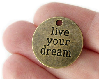 Bronze 'Live your Dream' Charms /  Inspirational Stamped Coin Charms [Choose 1 piece or 10 pieces] -- Lead, Nickel & Cadmium Free 13255.L5