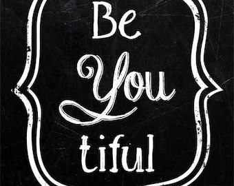 Be YOU tiful Beyoutiful Sign Chalkboard Graphic Design Instant Download Digital JPEG Files in Multiple Sizes