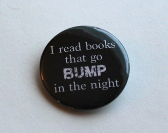 I read books that go BUMP in the night - 1.5 Inch Button   Magnets, Keychains, Pins