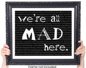 Alice in Wonderland: We're All Mad Here, Featured in Black and White, Book Quote, Steampunk Decor, Dorm Room, 8x10