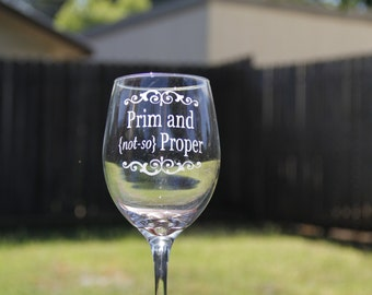 Prim and not-so Proper Wine Glass, Custom Wine Glass