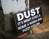 Dust it's what gives a home a warm and fuzzy feeling wood sign
