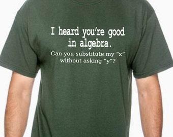 I heard you're good in algebra, funny shirt, math shirt, birthday gift, Christmas gift, fun gift, algebra shirt