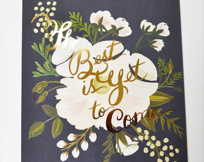 The Best is Yet to Come 11 x 14 Print Gold Foil