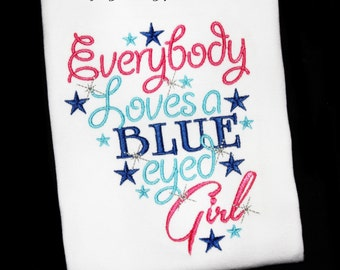 Everybody Loves a Blued Eyed Girl Custom Embroidered Saying Shirt or Bodysuit for your little Princess-Update for Brown Eyed or Green Eyed