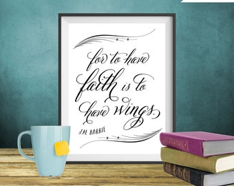 To Have Faith Is To Have Wings JM Barrie Art Printable Peter Pan Quote, Faith Art Print, Christian Art, Inspirational Art, Graduation Gift