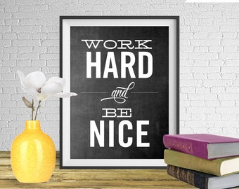 Work Hard and Be Nice - Printable art wall decor, Inspirational quote poster, Chalkboard Style Art - Instant Download