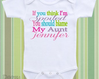 Aunt Onesie ® Auntie Onesie ® Aunt Shirt Funny Aunt Gift for Niece Personalize Baby Gift / If You Think I'm Spoiled You Should Blame My Aunt