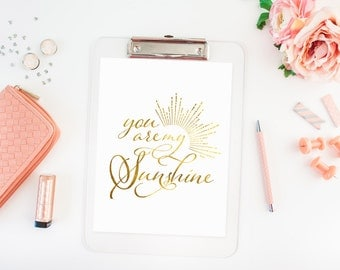 You are my sunshine nursery print, Gold Print, Typographic Print, Wall Art , Nursery Art Print, Foil Art, Nursery Decor