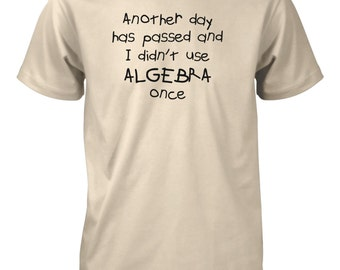 Another Day Has Passed and I Didn't Use Algebra Once Funny Math T-Shirt for Men