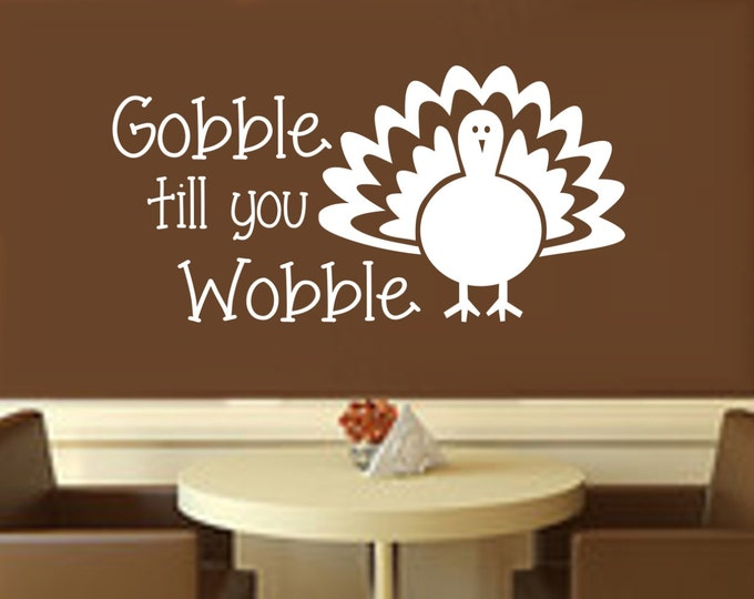 Gobble Till You Wobble Thanksgiving Wall Decal-Thanksgiving Decorations-Thanksgiving Decor-Thanksgiving Wall Decor-Thanksgiving Turkey Decal