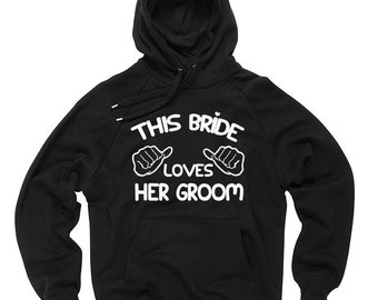 This Bride Loves Her Groom Hoodie Bachelorette Party Wedding Gift Hooded Sweatshirt